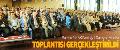 Samsun'da AK Parti 75. İl Danışma Meclisi Toplantısı Gerçekleştirildi