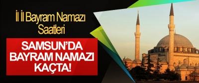 Samsun'da bayram namazı kaçta!
