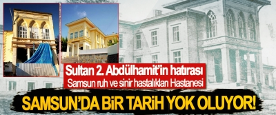 Samsun'da bir tarih yok oluyor!