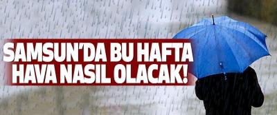 Samsun'da bu hafta hava nasıl olacak!