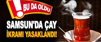 Samsun'da Çay İkramı Yasaklandı!