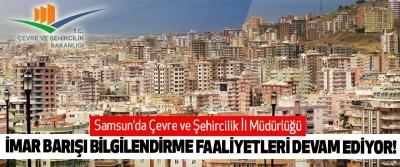 Samsun'da Çevre ve Şehircilik İl Müdürlüğü İmar barışı bilgilendirme faaliyetleri devam ediyor!