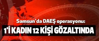 Samsun'da DAEŞ operasyonu: 1'i Kadın 12 Kişi Gözaltında