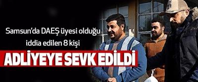Samsun'da DAEŞ üyesi olduğu iddia edilen 8 kişi Adliyeye Sevk edildi