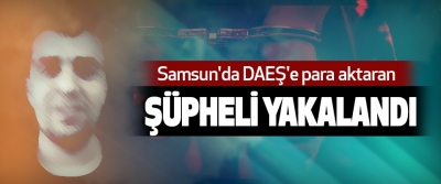 Samsun'da DEAŞ'A para aktaran şüpheli yakalandı