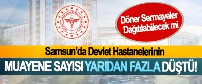 Samsun'da Devlet Hastanelerinin Muayene Sayısı Yarıdan Fazla Düştü!