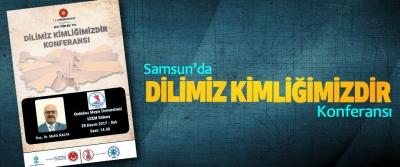 Samsun'da Dilimiz Kimliğimizdir Konferansı!