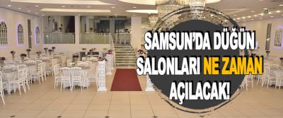 Samsun'da Düğün Salonları Ne Zaman Açılacak!