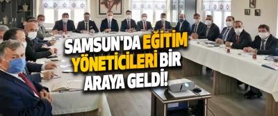 Samsun'da Eğitim Yöneticileri Bir Araya Geldi!