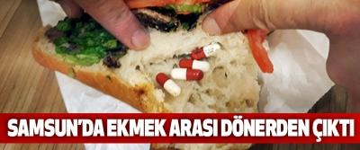 Samsun'da Ekmek Arası Dönerden Çıktı