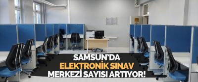 Samsun'da Elektronik Sınav Merkezi Sayısı Artıyor!