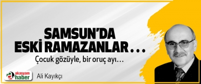 Samsun'da Eski Ramazanlar…