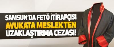 Samsun'da FETÖ İtirafçısı Avukata Meslekten Uzaklaştırma Cezası!