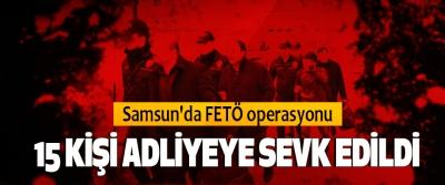 Samsun'da FETÖ Operasyonu: 15 Kişi Adliyeye Sevk Edildi