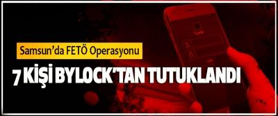 Samsun'da FETÖ Operasyonu; 7 Kişi Bylock'tan Tutuklandı
