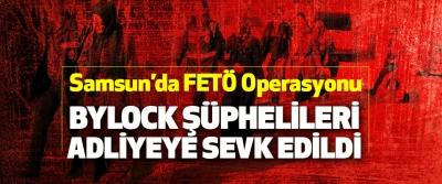 Samsun'da FETÖ Operasyonu: Bylock Şüphelileri Adliyeye Sevk Edildi