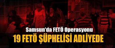 Samsun'da FETÖ Operasyonu: 19 Fetö Şüphelisi Adliyede