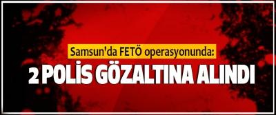 Samsun'da FETÖ operasyonunda 2 Polis Gözaltına Alındı