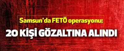 Samsun'da FETÖ operasyonu: 20 Kişi Gözaltına Alındı