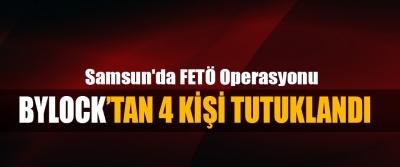Samsun'da FETÖ Operasyonu; Bylock'tan 4 Kişi Tutuklandı