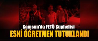Samsun'da FETÖ şüphelisi Eski Öğretmen Tutuklandı