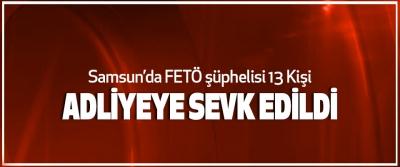 Samsun'da FETÖ şüphelisi 13 Kişi Adliyeye Sevk Edildi