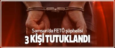 Samsun'da FETÖ şüphelisi 3 Kişi Tutuklandı