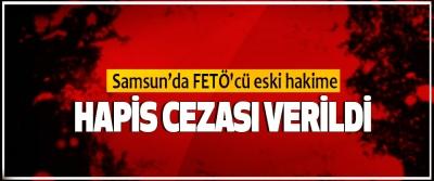 Samsun'da FETÖ'cü eski hakime hapis cezası verildi
