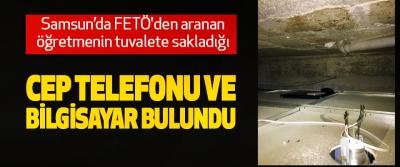 Samsun'da FETÖ'den aranan öğretmenin tuvalete sakladığı Cep Telefonu Ve Bilgisayar Bulundu