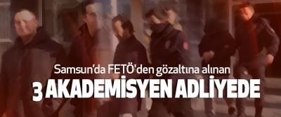 Samsun'da FETÖ'den gözaltına alınan 3 Akademisyen Adliyede