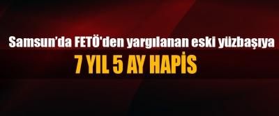 Samsun'da FETÖ'den yargılanan eski yüzbaşıya 7 yıl 5 ay hapis
