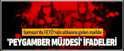 Samsun'da FETÖ'nün ablasına gelen mailde 'Peygamber Müjdesi' İfadeleri