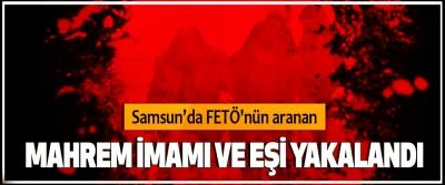 Samsun'da FETÖ'nün aranan Mahrem İmamı Ve Eşi Yakalandı