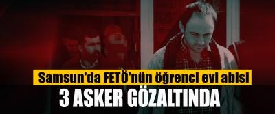 Samsun'da FETÖ'nün öğrenci evi abisi 3 Asker Gözaltında