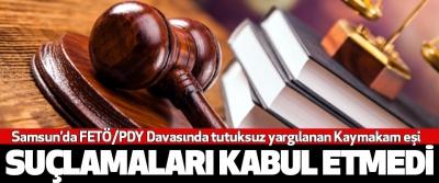 Samsun'da FETÖ/PDY Davasında tutuksuz yargılanan Kaymakam eşi Suçlamaları Kabul Etmedi