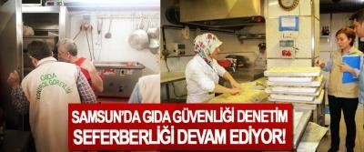 Samsun'da gıda güvenliği denetim seferberliği devam ediyor!