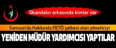 Samsun'da Hakkında FETÖ şaibesi olan yöneticiyi Yeniden Müdür Yardımcısı Yaptılar
