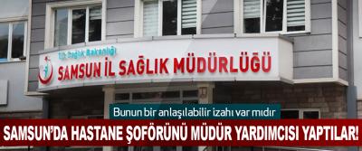 Samsun'da Hastane Şoförünü Müdür Yardımcısı Yaptılar!