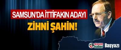 Samsun'da ittifakın adayı Zihni Şahin!