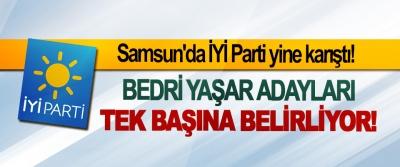 Samsun'da İYİ Parti yine karıştı! Bedri Yaşar adayları tek başına belirliyor!