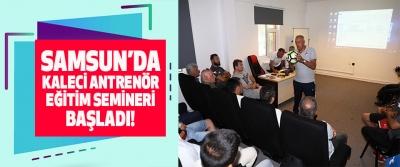 Samsun'da Kaleci Antrenör Eğitim Semineri Başladı!
