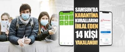 Samsun'da Karantina Kurallarını İhlal Eden 14 Kişi Yakalandı!