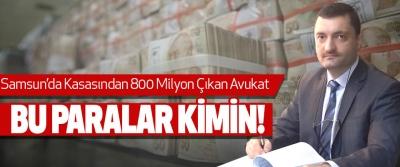 Samsun'da Kasasından 800 Milyon Çıkan Avukat Bu paralar kimin!