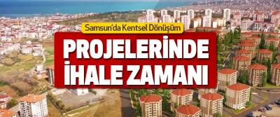 Samsun'da Kentsel Dönüşüm Projelerinde İhale Zamanı