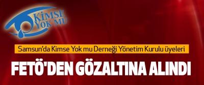 Samsun'da Kimse Yokmu Derneği Yönetim Kurulu üyeleri Fetö'den Gözaltına Alındı
