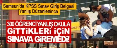 Samsun'da KPSS Sınav Giriş Belgesi Yanlış Düzenlenince  300 Öğrenci Yanlış Okula Gittikleri İçin Sınava Giremedi!