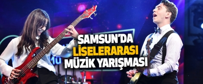 Samsun'da  Liselerarası Müzik Yarışması