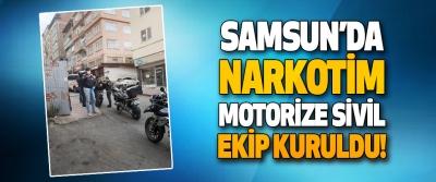 Samsun'da Narkotim Motorize Sivil Ekip Kuruldu!