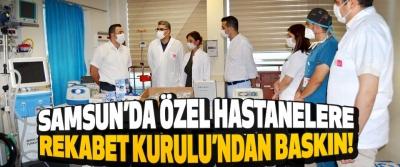 Samsun'da Özel Hastanelere Rekabet Kurulu'ndan Baskın!