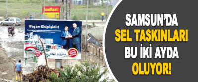 Samsun'da Sel Taskınları Bu İki Ayda Oluyor!